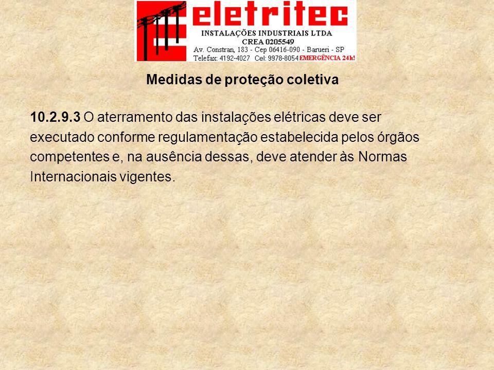 10.2.9.3 O aterramento das instalações elétricas deve ser executado conforme regulamentação estabelecida pelos órgãos competentes e, na ausência dessas, deve atender às Normas Internacionais vigentes.