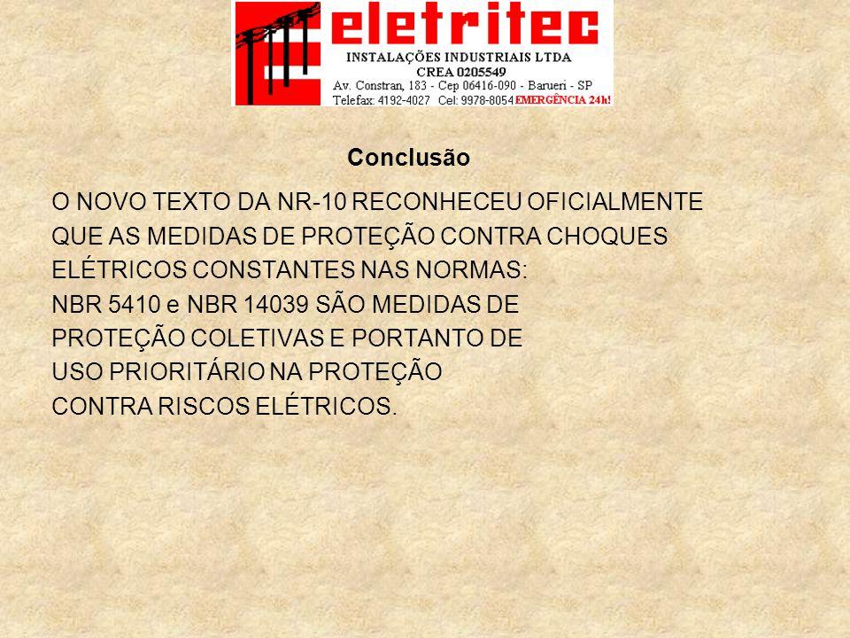 O NOVO TEXTO DA NR-10 RECONHECEU OFICIALMENTE QUE AS MEDIDAS DE PROTEÇÃO CONTRA CHOQUES ELÉTRICOS CONSTANTES NAS NORMAS: NBR 5410 e NBR 14039 SÃO MEDIDAS DE PROTEÇÃO COLETIVAS E PORTANTO DE USO PRIORITÁRIO NA PROTEÇÃO CONTRA RISCOS ELÉTRICOS.