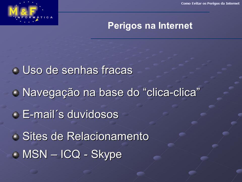 """Como Evitar os Perigos da Internet Perigos na Internet Uso de senhas fracas Uso de senhas fracas Navegação na base do """"clica-clica"""" Navegação na base"""