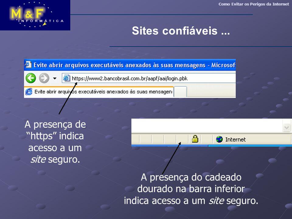 """Como Evitar os Perigos da Internet Sites confiáveis... A presença de """"https"""" indica acesso a um site seguro. A presença do cadeado dourado na barra in"""