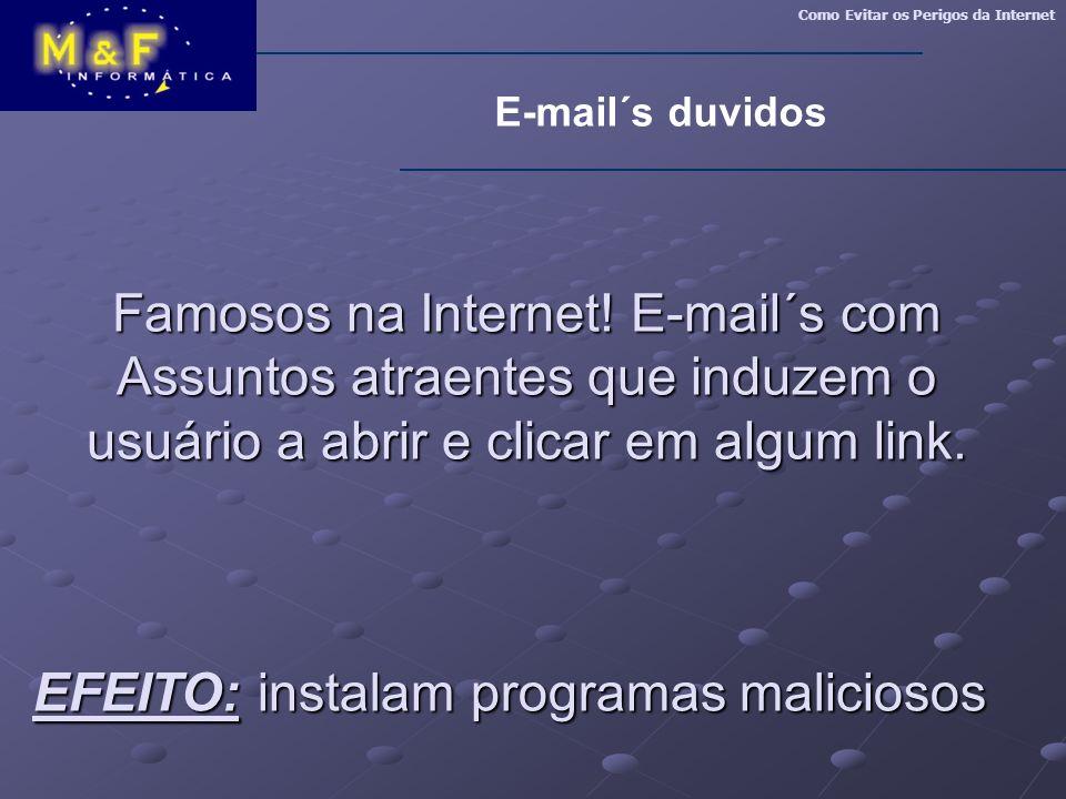 Como Evitar os Perigos da Internet E-mail´s duvidos Famosos na Internet! E-mail´s com Assuntos atraentes que induzem o usuário a abrir e clicar em alg