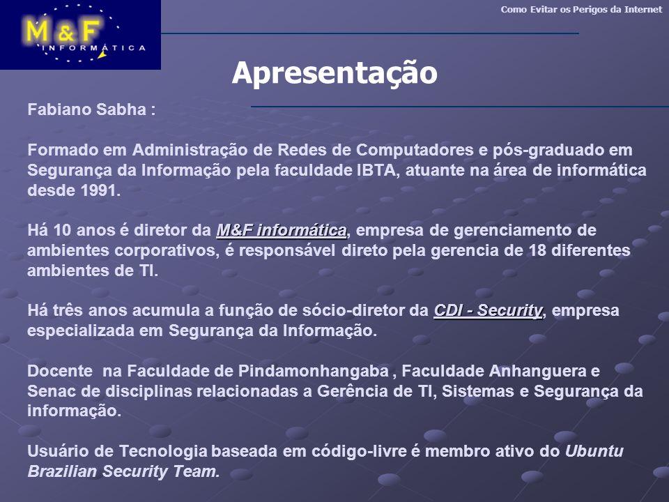 Apresentação M&F informática CDI - Security Fabiano Sabha : Formado em Administração de Redes de Computadores e pós-graduado em Segurança da Informaçã