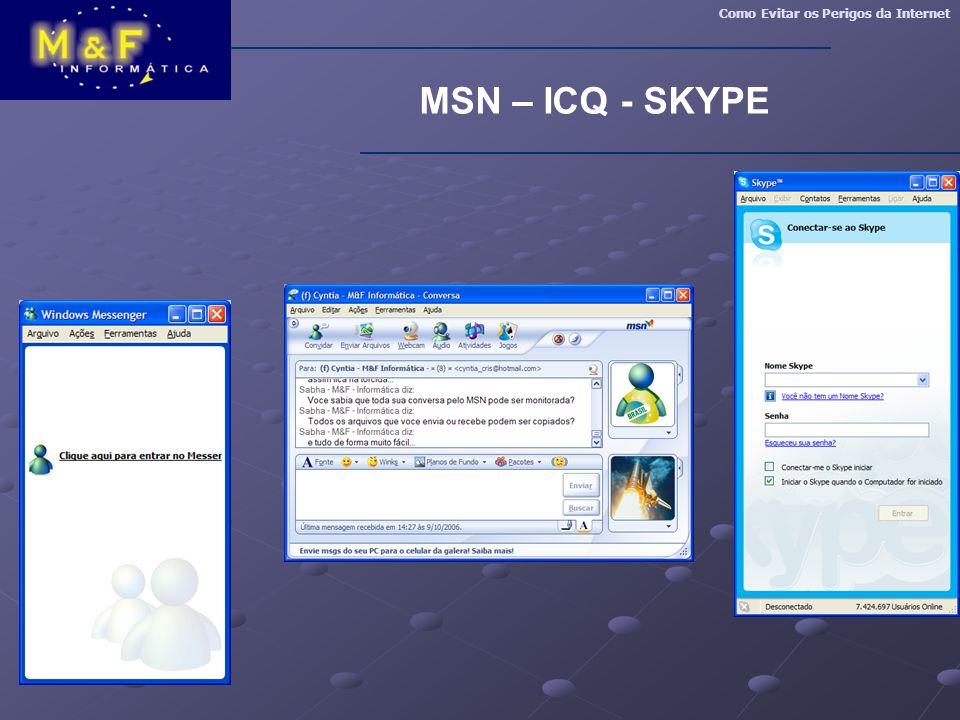 Como Evitar os Perigos da Internet MSN – ICQ - SKYPE