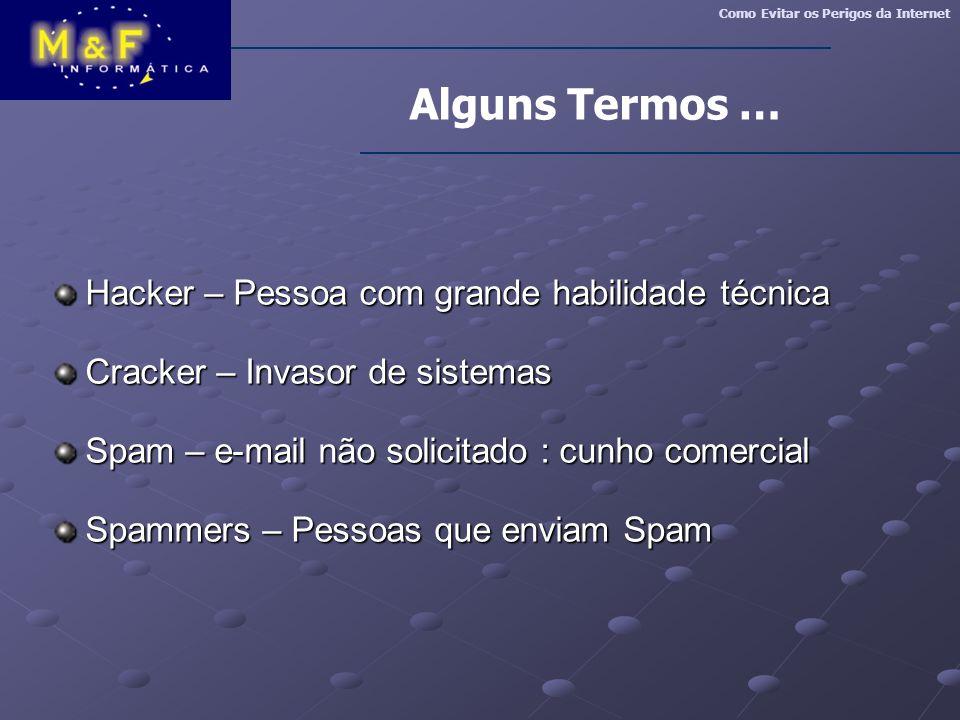 Hacker – Pessoa com grande habilidade técnica Hacker – Pessoa com grande habilidade técnica Cracker – Invasor de sistemas Cracker – Invasor de sistema