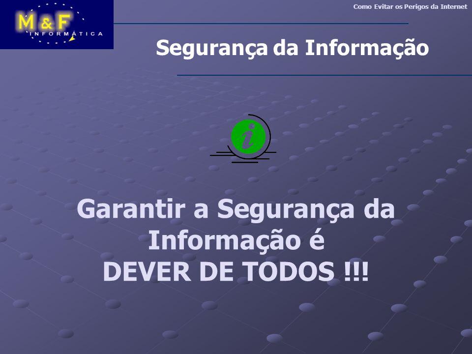 Falar em S.I.nos remete a pensar em: Garantia das Informações...