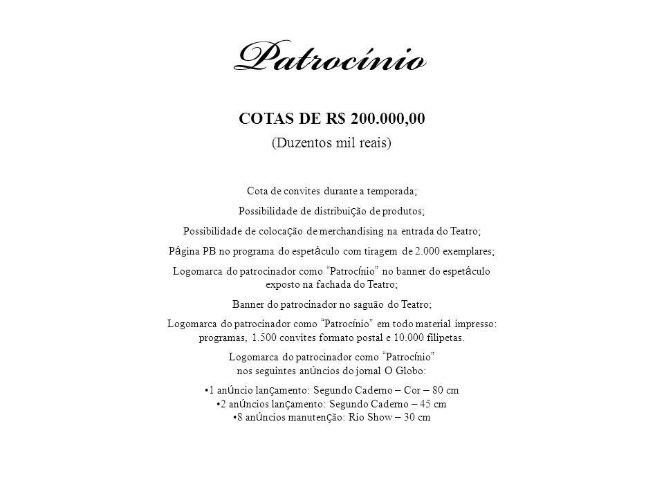 COTAS DE R$ 200.000,00 (Duzentos mil reais) Cota de convites durante a temporada; Possibilidade de distribui ç ão de produtos; Possibilidade de coloca