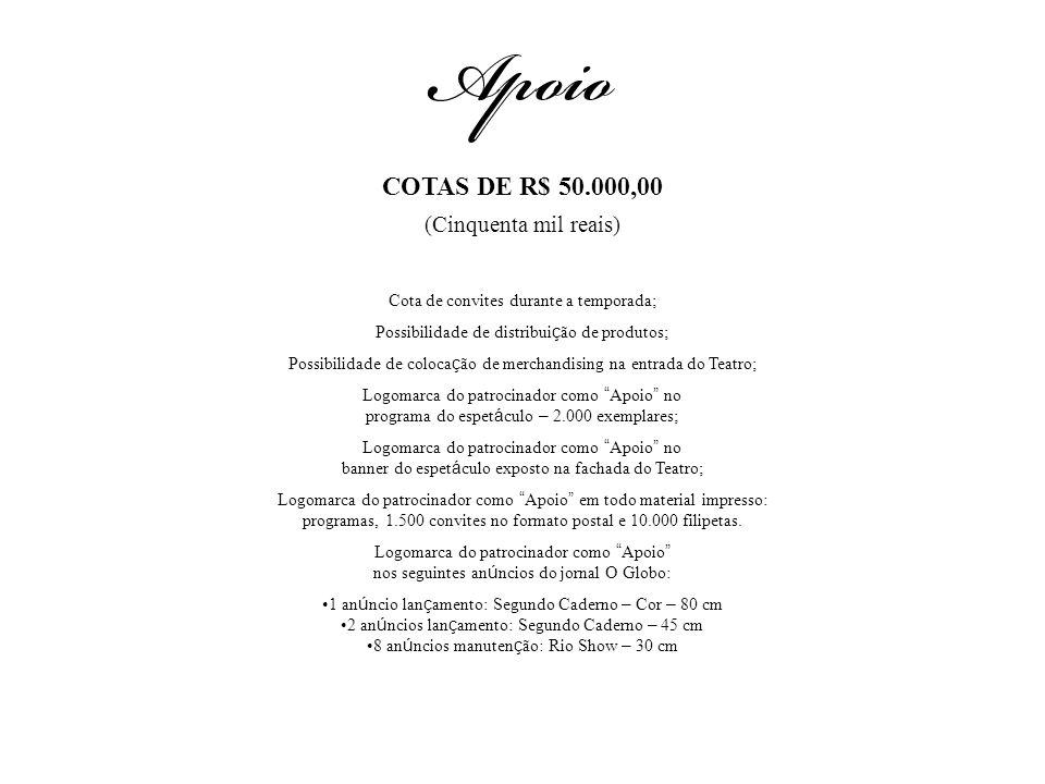 COTAS DE R$ 50.000,00 (Cinquenta mil reais) Cota de convites durante a temporada; Possibilidade de distribui ç ão de produtos; Possibilidade de coloca