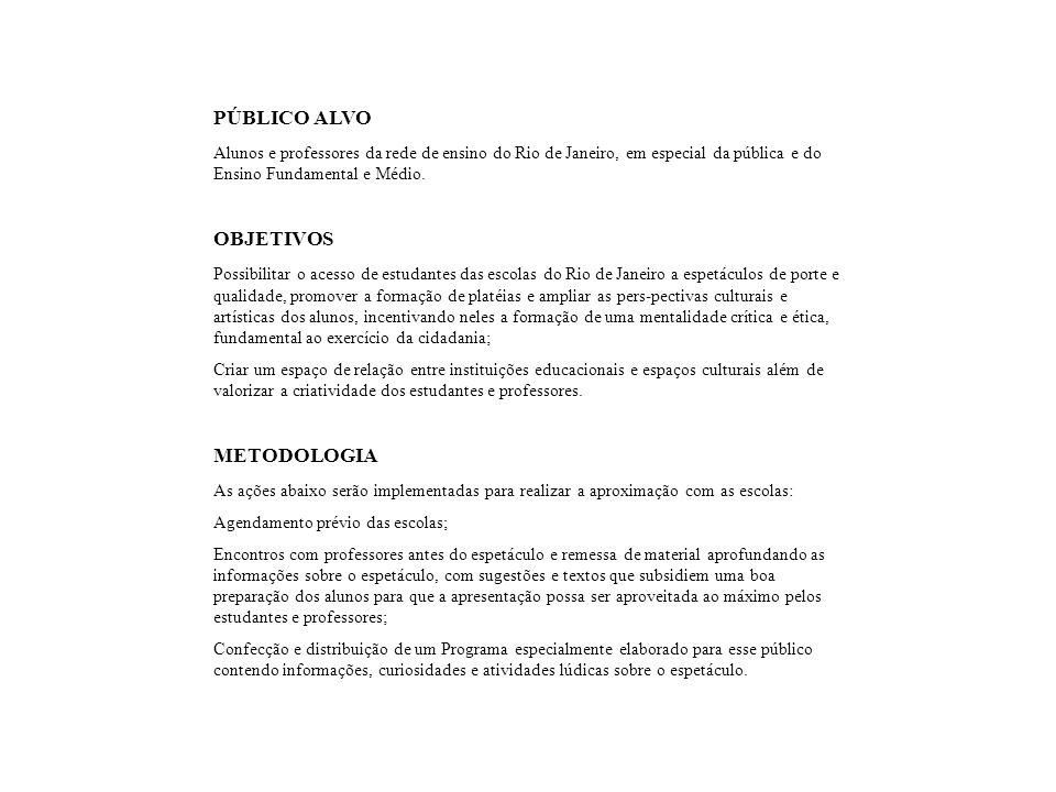 PÚBLICO ALVO Alunos e professores da rede de ensino do Rio de Janeiro, em especial da pública e do Ensino Fundamental e Médio. OBJETIVOS Possibilitar