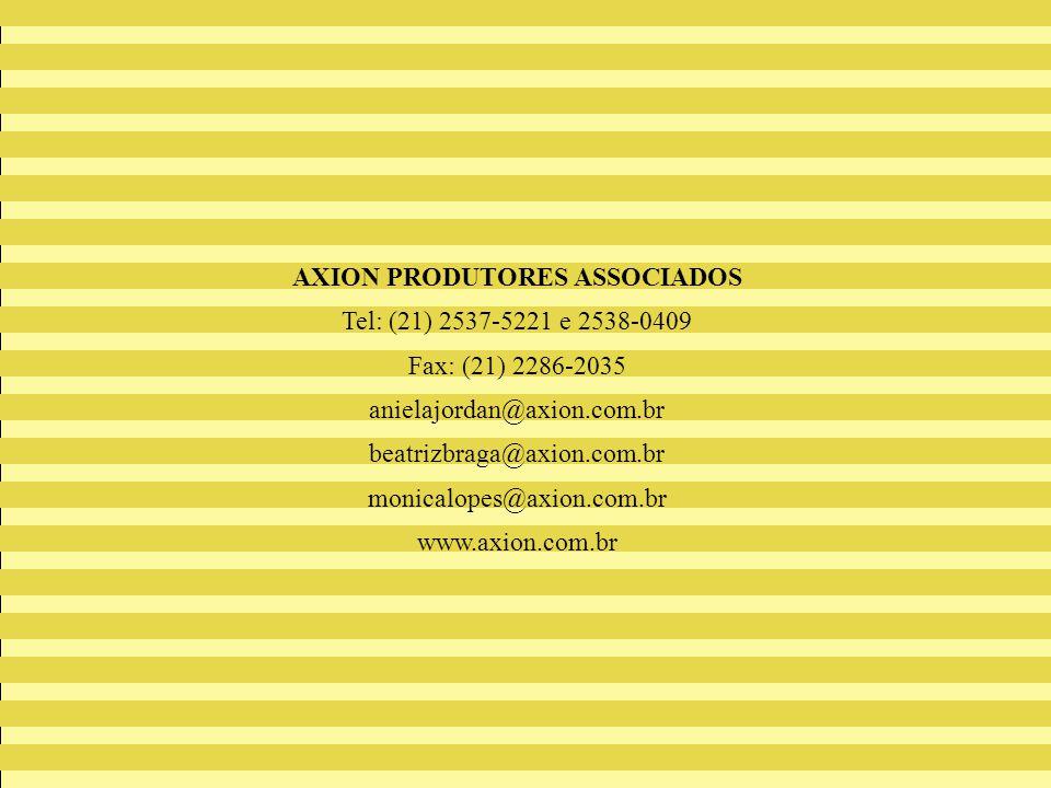 AXION PRODUTORES ASSOCIADOS Tel: (21) 2537-5221 e 2538-0409 Fax: (21) 2286-2035 anielajordan@axion.com.br beatrizbraga@axion.com.br monicalopes@axion.