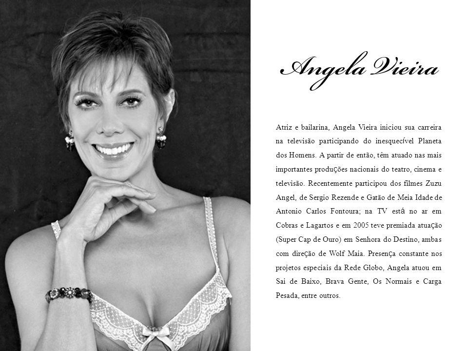 Atriz e bailarina, Angela Vieira iniciou sua carreira na televisão participando do inesquec í vel Planeta dos Homens. A partir de então, têm atuado na