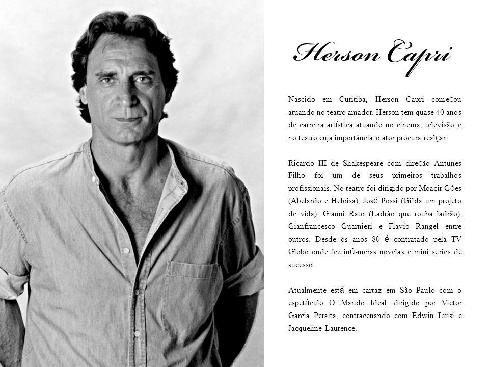 Nascido em Curitiba, Herson Capri come ç ou atuando no teatro amador. Herson tem quase 40 anos de carreira art í stica atuando no cinema, televisão e