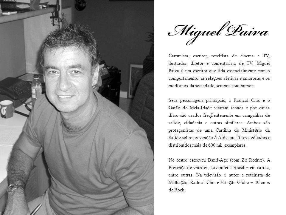 Cartunista, escritor, roteirista de cinema e TV, ilustrador, diretor e comentarista de TV, Miguel Paiva é um escritor que lida essencialmente com o co