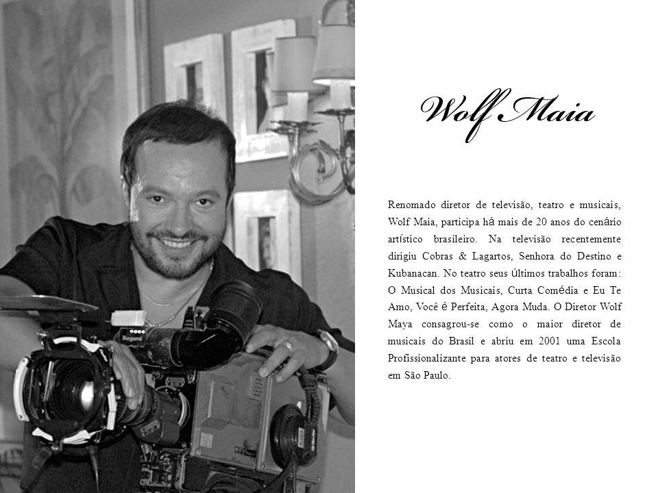 Renomado diretor de televisão, teatro e musicais, Wolf Maia, participa h á mais de 20 anos do cen á rio art í stico brasileiro. Na televisão recenteme