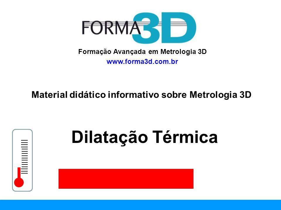 www.forma3d.com.br A metrologia dimensional lida com um desafio permanente de quantificar as dimensões da peças sob a influência da temperatura da peça, do ambiente e do sistema de medição.