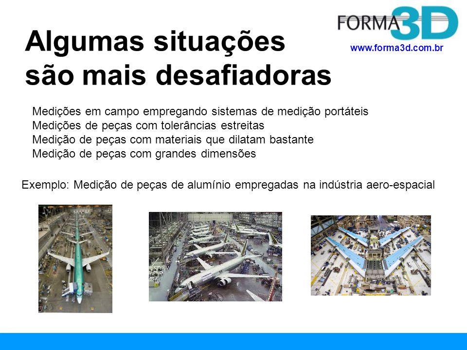 www.forma3d.com.br Algumas situações são mais desafiadoras Medições em campo empregando sistemas de medição portáteis Medições de peças com tolerância