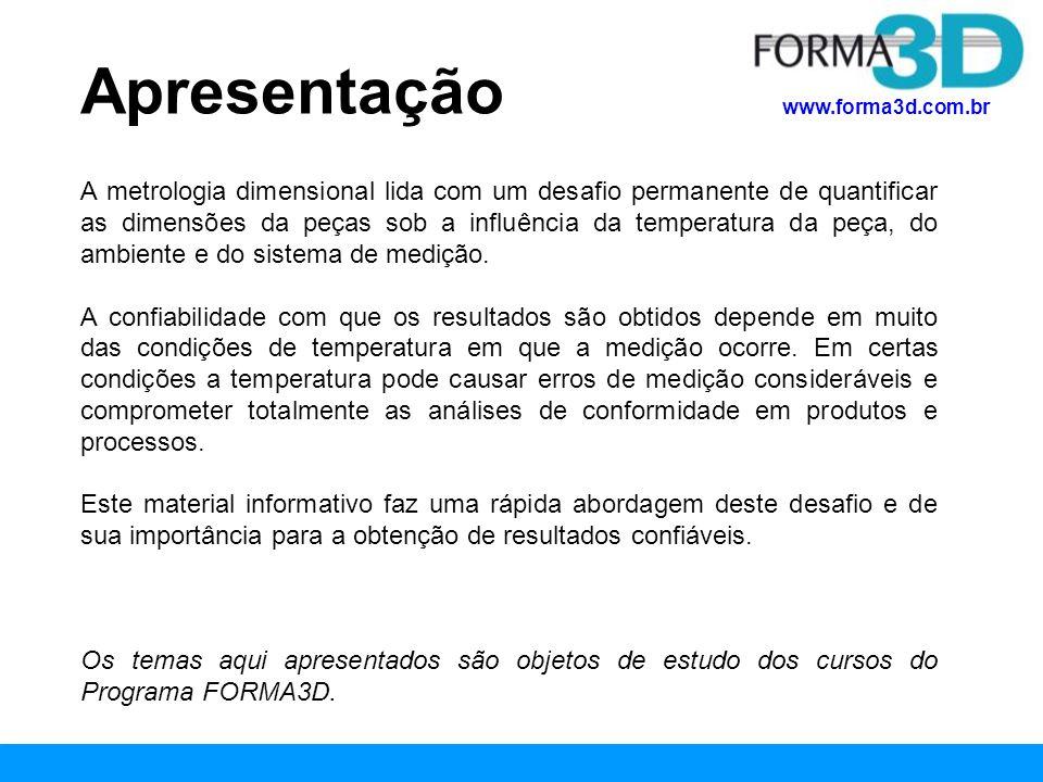 www.forma3d.com.br Lembre-se da regra do jogo: 20º C É muito importante se ter claro que a temperatura de 20º C é um requisito técnico normalizado (ISO1) e um aspecto importantíssimo para assegurar confiabilidade nos resultados das medições.