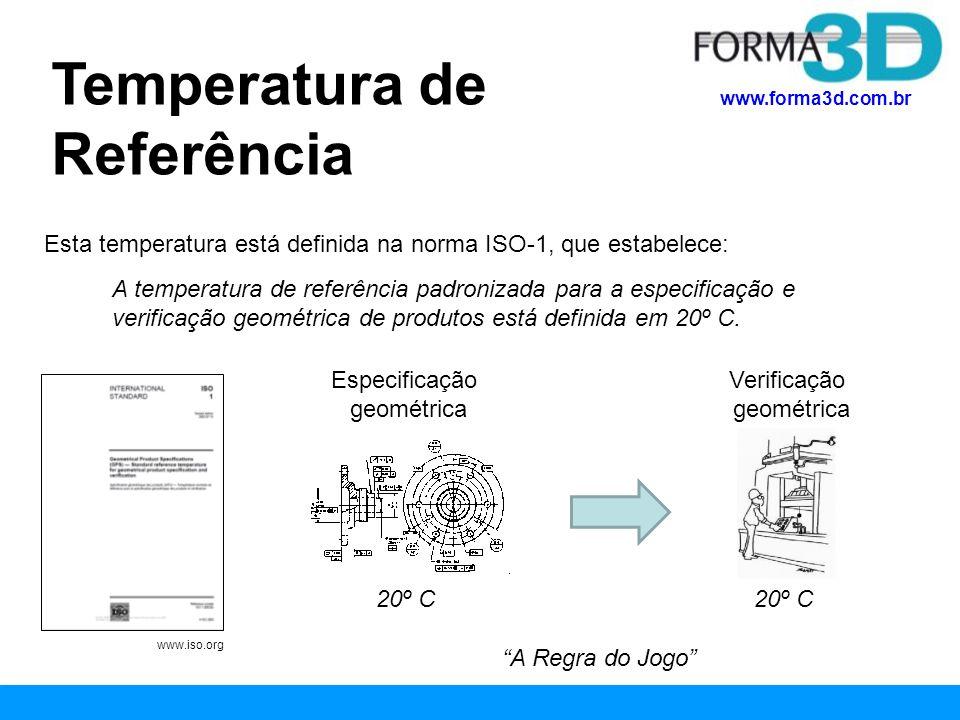 www.forma3d.com.br Condição necessária para qualidade dimensional Condição térmica estável (20º C) Especificação Geométrica (GD&T) Sala de Medidas Produção Condição térmica instável