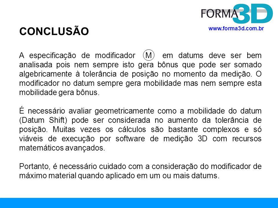 www.forma3d.com.br CONCLUSÃO A especificação de modificador M em datums deve ser bem analisada pois nem sempre isto gera bônus que pode ser somado alg