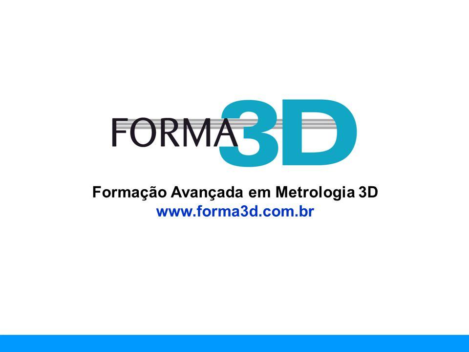 www.forma3d.com.br Formação Avançada em Metrologia 3D www.forma3d.com.br
