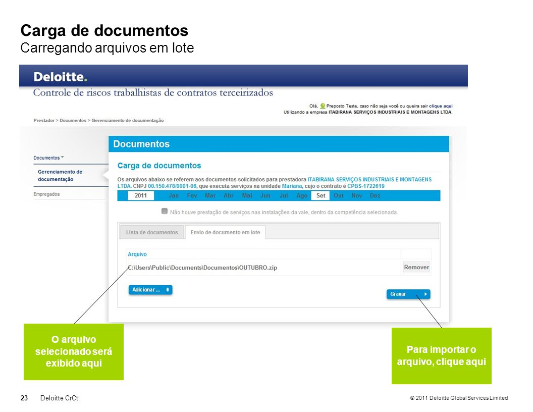 © 2011 Deloitte Global Services Limited Carga de documentos Carregando arquivos em lote 23Deloitte CrCt O arquivo selecionado será exibido aqui Para i