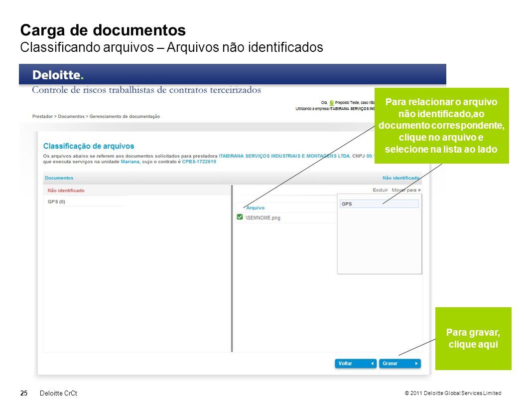 © 2011 Deloitte Global Services Limited Carga de documentos Classificando arquivos – Arquivos não identificados 25Deloitte CrCt Para relacionar o arqu