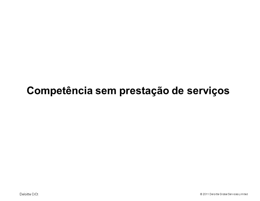 © 2011 Deloitte Global Services Limited Competência sem prestação de serviços Deloitte CrCt