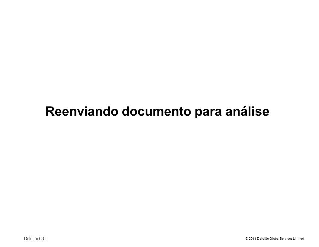 © 2011 Deloitte Global Services Limited Reenviando documento para análise Deloitte CrCt