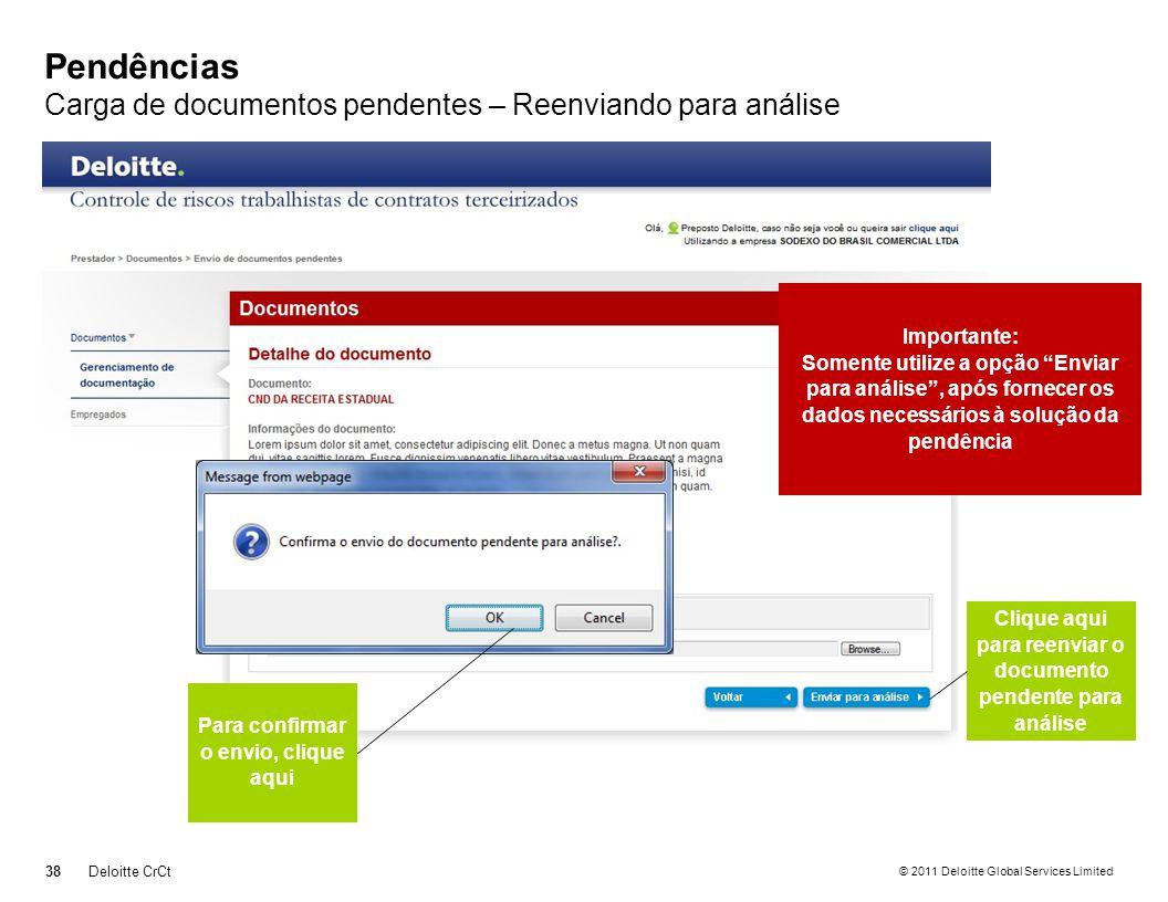 © 2011 Deloitte Global Services Limited Pendências Carga de documentos pendentes – Reenviando para análise 38Deloitte CrCt Clique aqui para reenviar o