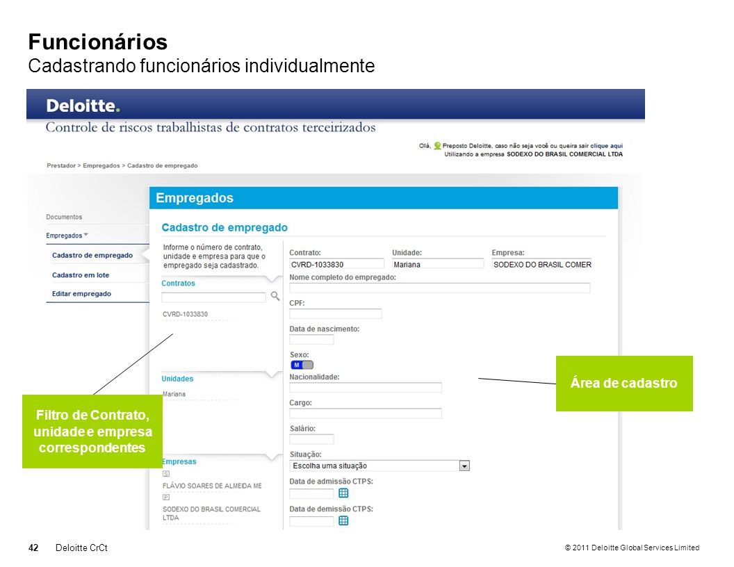 © 2011 Deloitte Global Services Limited Funcionários Cadastrando funcionários individualmente 42Deloitte CrCt Filtro de Contrato, unidade e empresa co
