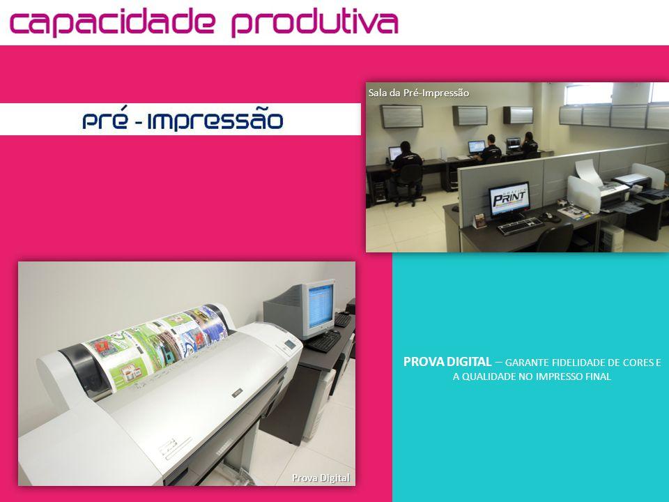 Prova Digital Sala da Pré-Impressão PROVA DIGITAL – GARANTE FIDELIDADE DE CORES E A QUALIDADE NO IMPRESSO FINAL