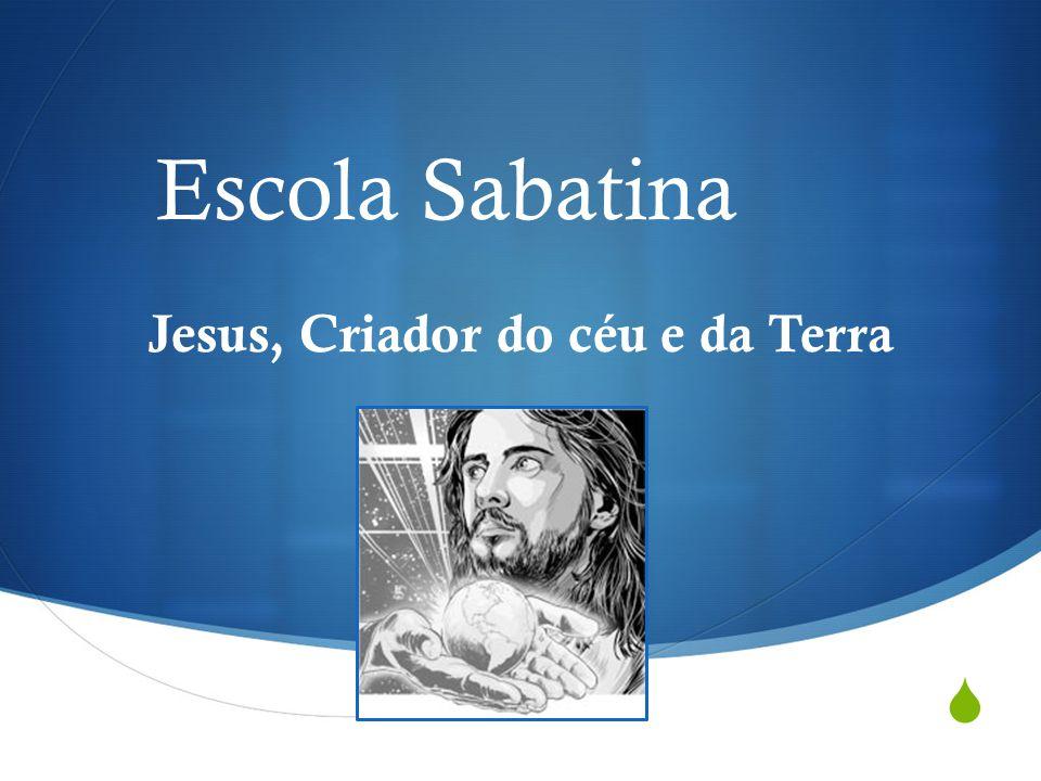  Escola Sabatina Jesus, Criador do céu e da Terra