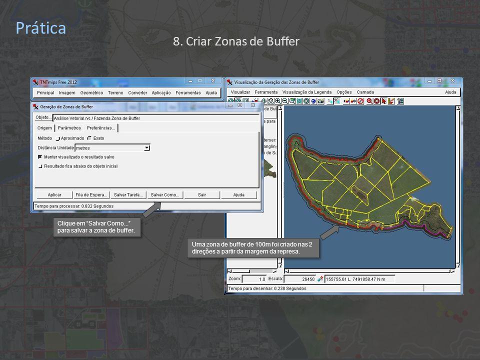 Prática Uma zona de buffer de 100m foi criado nas 2 direções a partir da margem da represa.