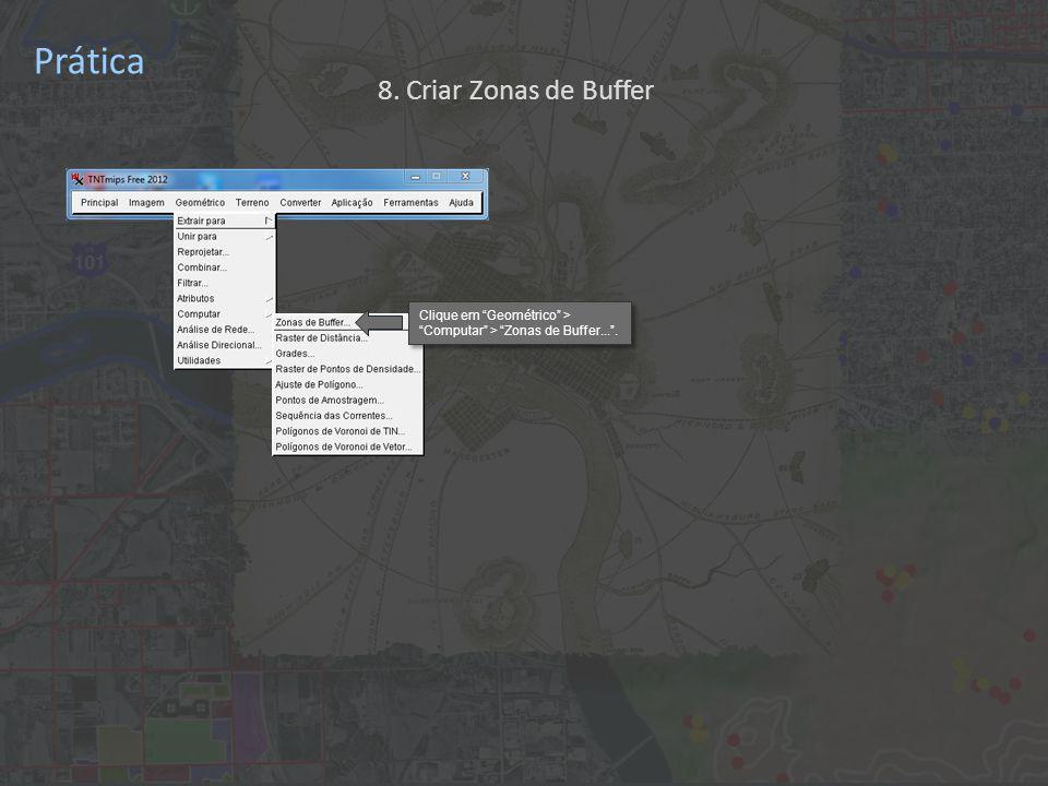 Prática Clique em Geométrico > Computar > Zonas de Buffer... . 8. Criar Zonas de Buffer