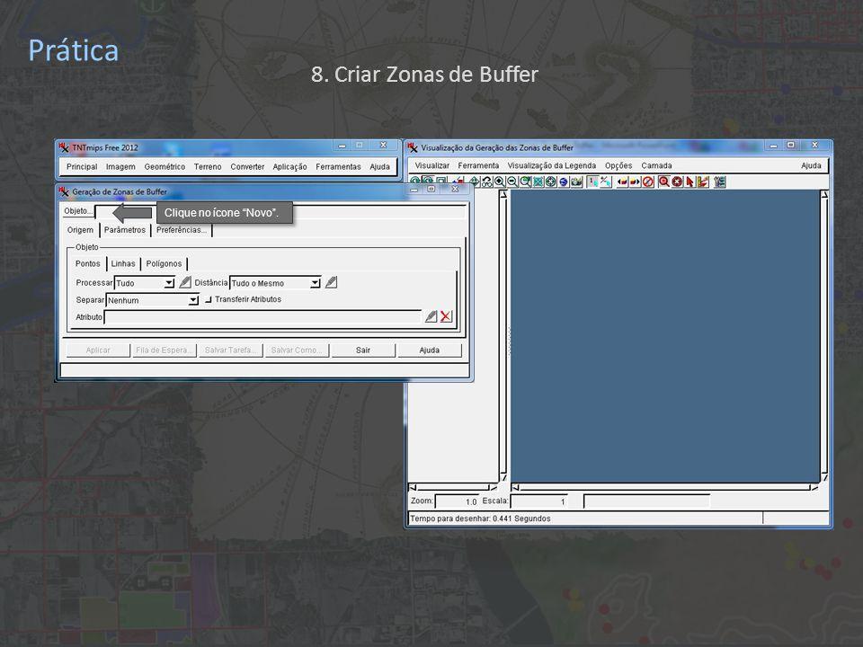 Prática Clique no ícone Novo . 8. Criar Zonas de Buffer