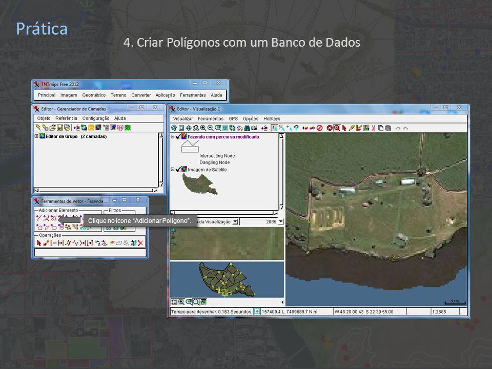 Prática Clique no ícone Adicionar Polígono . 4. Criar Polígonos com um Banco de Dados