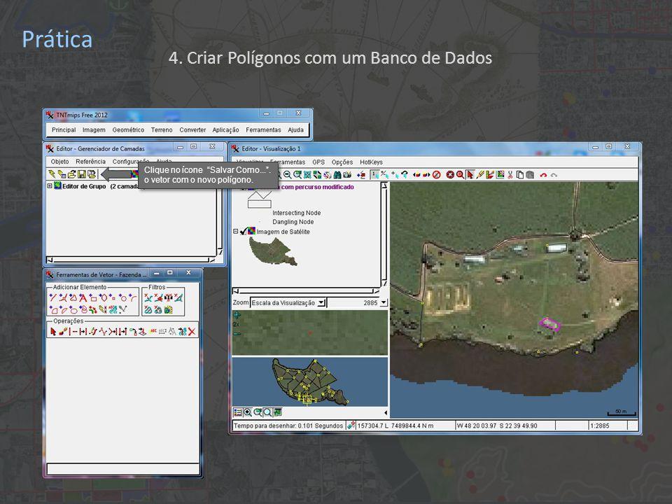 Prática 4. Criar Polígonos com um Banco de Dados Clique no ícone Salvar Como... .