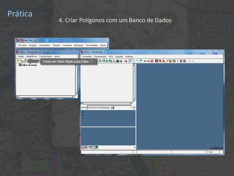 Prática Clique em Abrir Objeto para Editar... . 4. Criar Polígonos com um Banco de Dados
