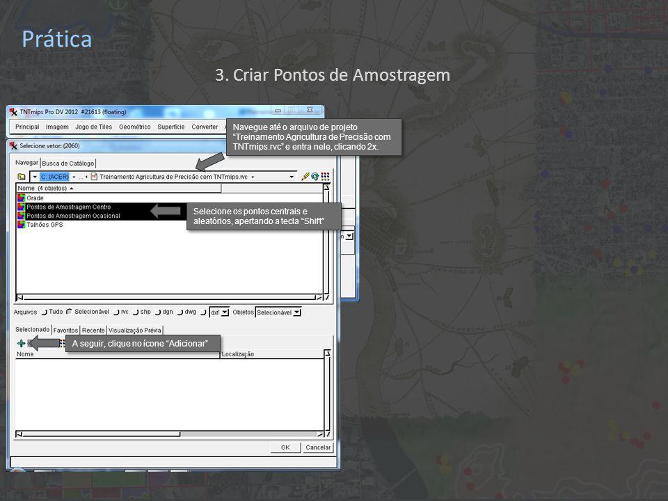 Prática Selecione os pontos centrais e aleatórios, apertando a tecla Shift A seguir, clique no ícone Adicionar 3.