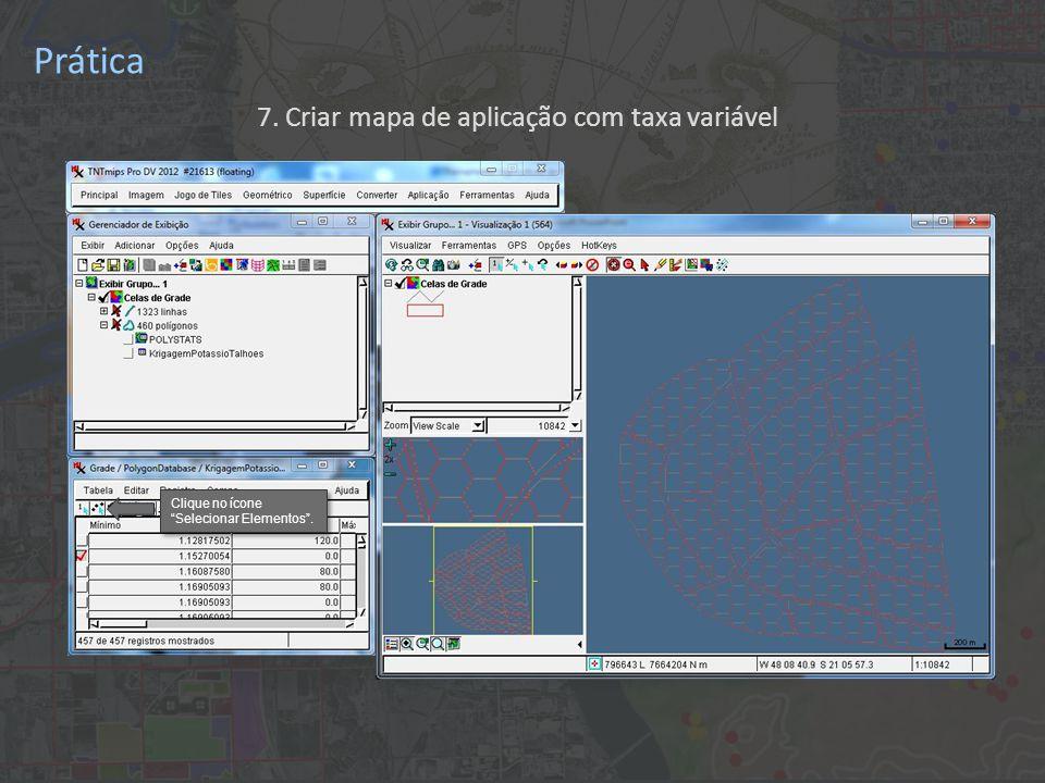 Prática 7. Criar mapa de aplicação com taxa variável Clique no ícone Selecionar Elementos .