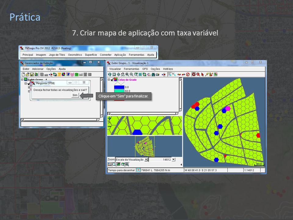 Prática 7. Criar mapa de aplicação com taxa variável Clique em Sim para finalizar.