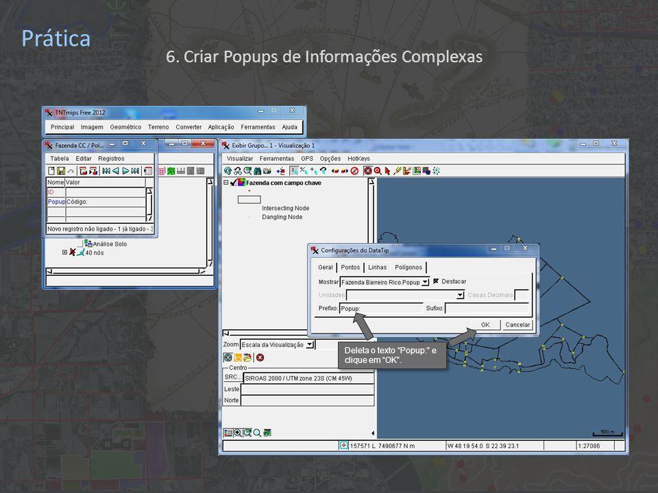 Prática Deleta o texto Popup: e clique em OK . 6. Criar Popups de Informações Complexas
