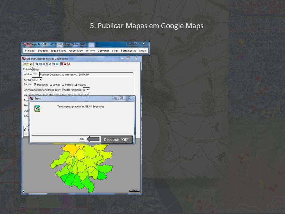 Clique em OK . 5. Publicar Mapas em Google Maps