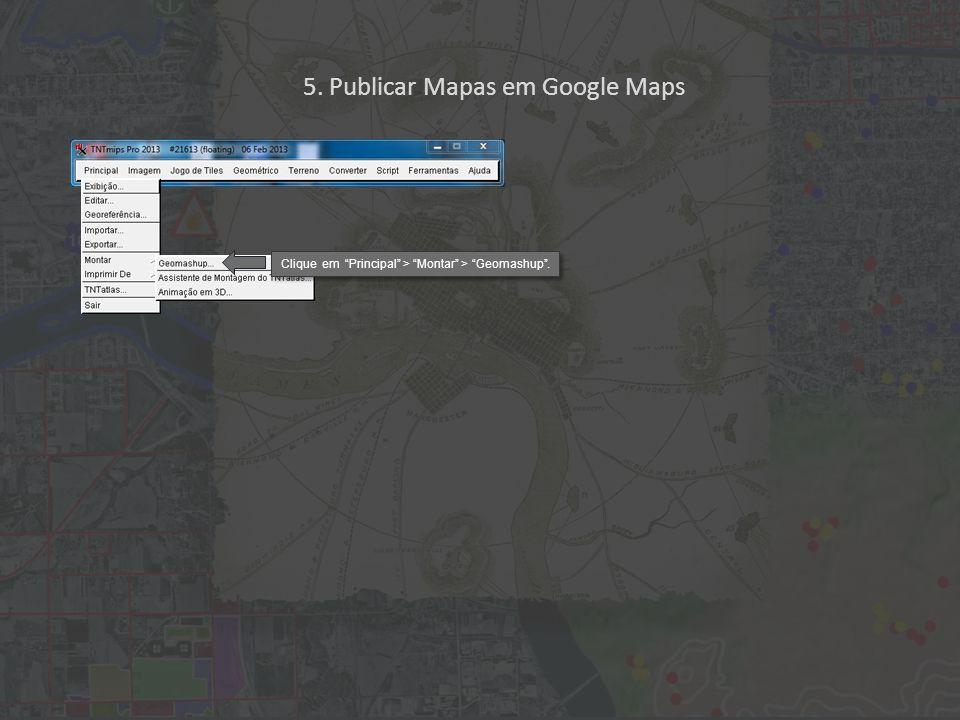 Clique em Principal > Montar > Geomashup . 5. Publicar Mapas em Google Maps