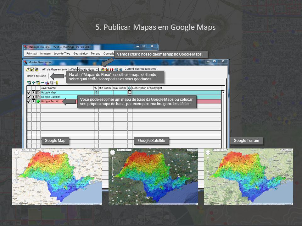 Na aba Mapas de Base , escolhe o mapa do fundo, sobre qual serão sobrepostas os seus geodados.