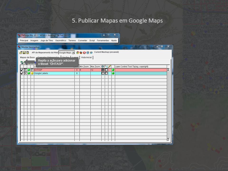 Repita a ação para adicionar o tileset DHTASP . 5. Publicar Mapas em Google Maps