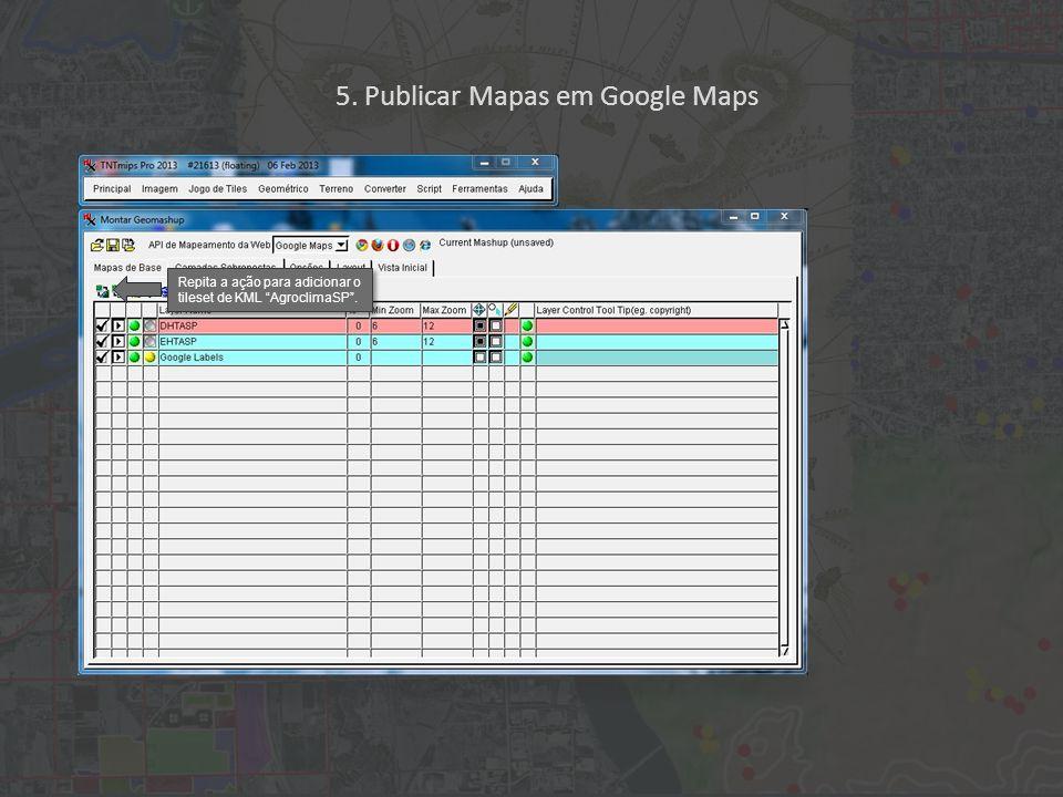 Repita a ação para adicionar o tileset de KML AgroclimaSP . 5. Publicar Mapas em Google Maps