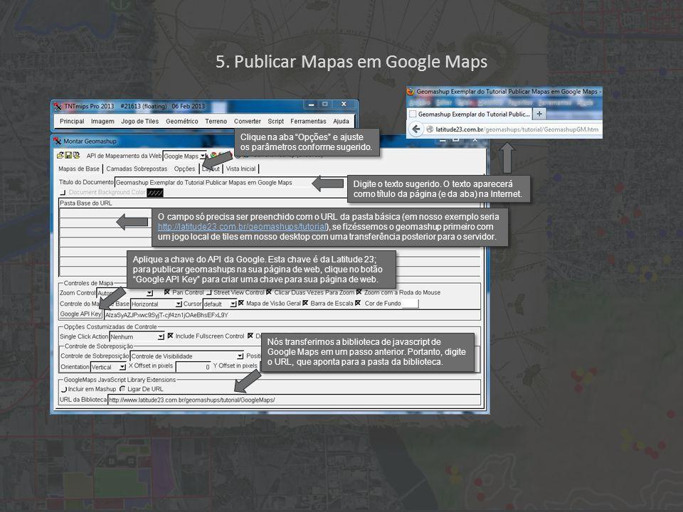 Nós transferimos a biblioteca de javascript de Google Maps em um passo anterior.