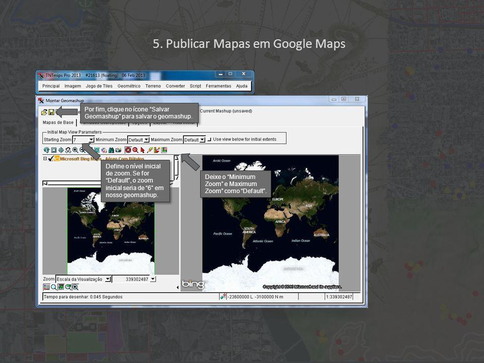 Define o nível inicial de zoom. Se for Default , o zoom inicial seria de 6 em nosso geomashup.