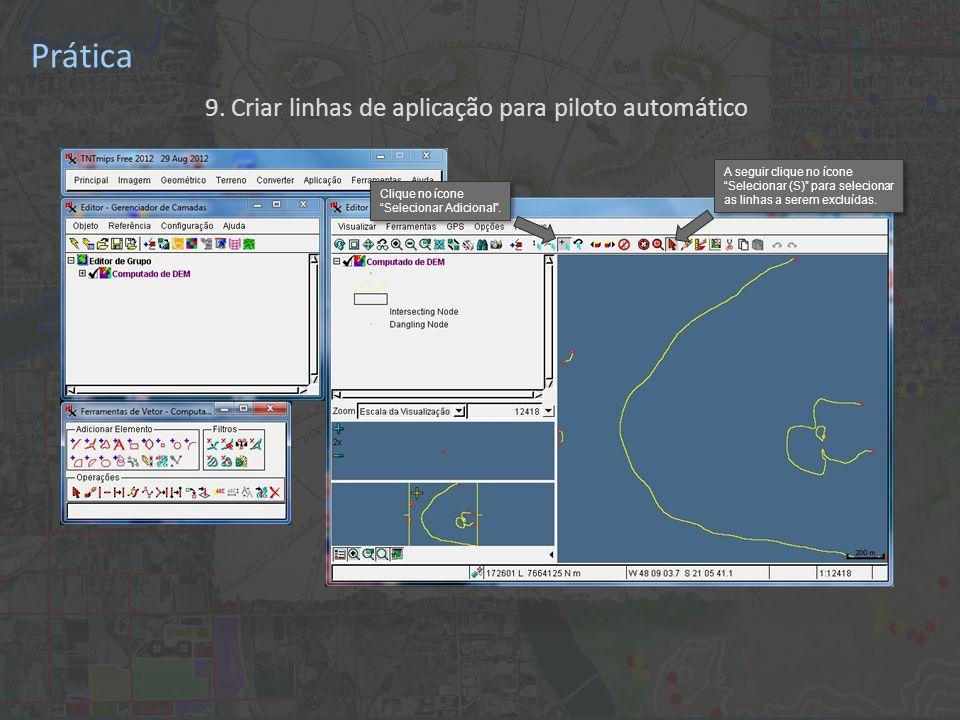 Prática 9. Criar linhas de aplicação para piloto automático Clique no ícone Selecionar Adicional .