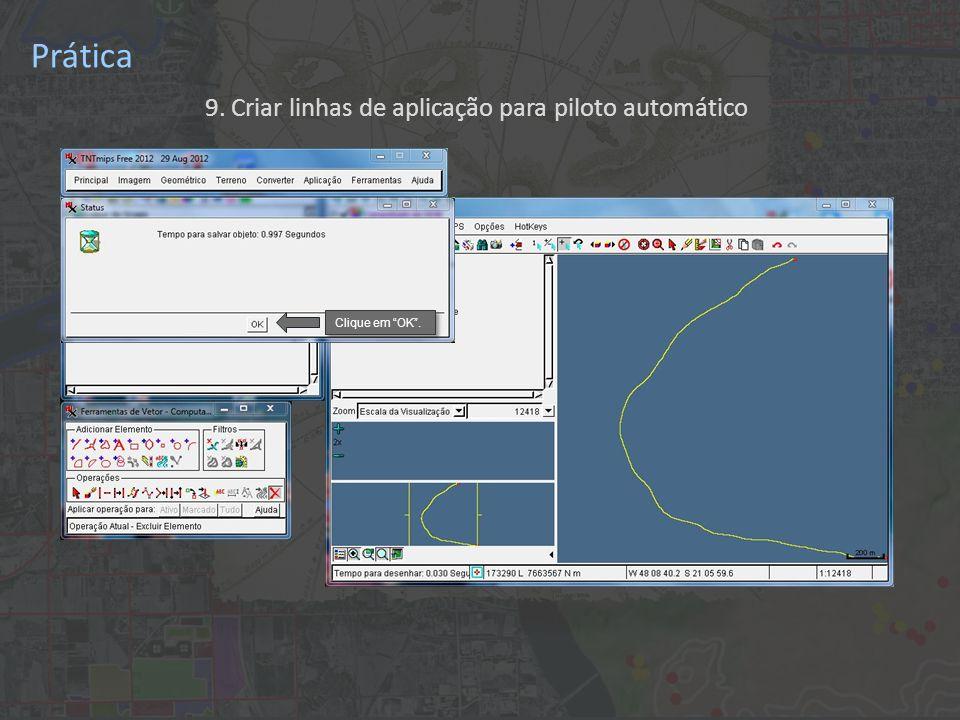 Prática 9. Criar linhas de aplicação para piloto automático Clique em OK .